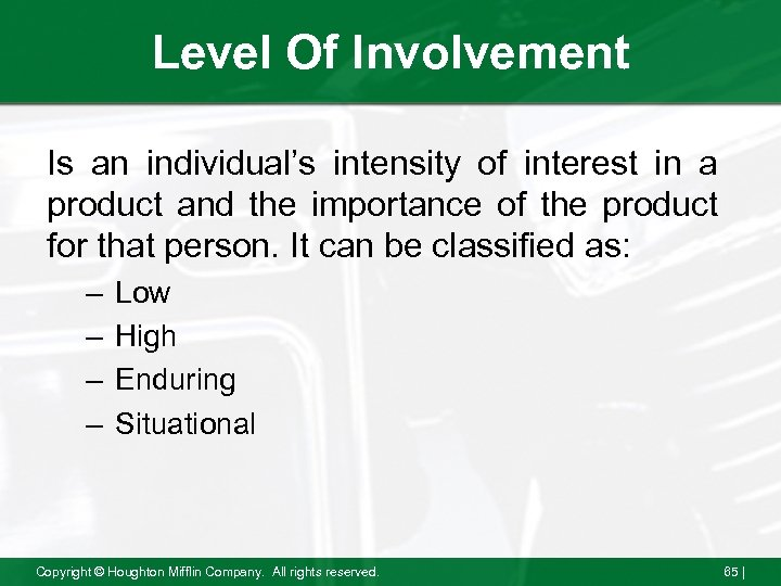 Level Of Involvement Is an individual's intensity of interest in a product and the