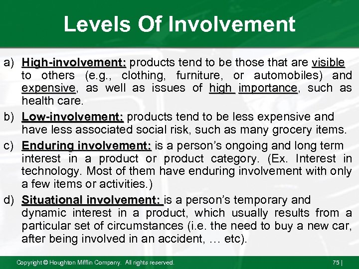 Levels Of Involvement a) High-involvement: products tend to be those that are visible to