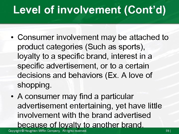 Level of involvement (Cont'd) • Consumer involvement may be attached to product categories (Such
