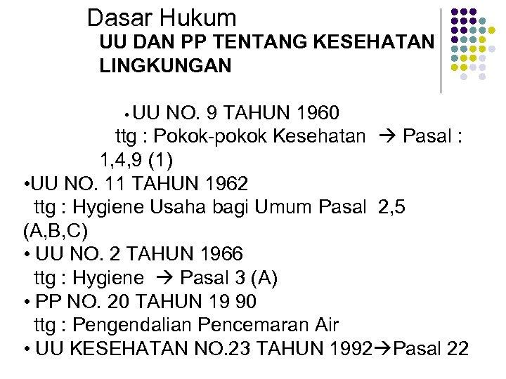 Dasar Hukum UU DAN PP TENTANG KESEHATAN LINGKUNGAN • UU NO. 9 TAHUN 1960