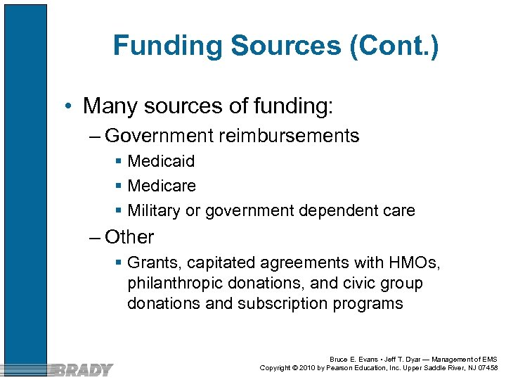 Funding Sources (Cont. ) • Many sources of funding: – Government reimbursements § Medicaid