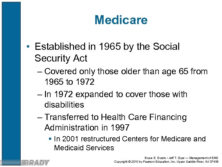 Medicare • Established in 1965 by the Social Security Act – Covered only those