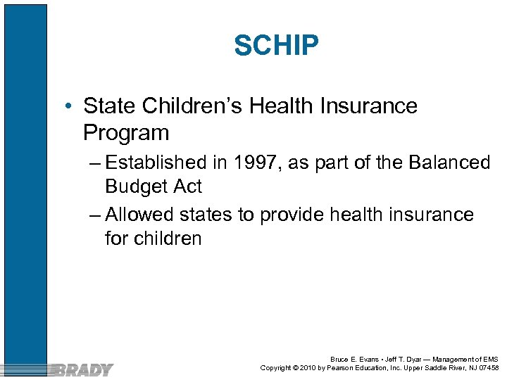 SCHIP • State Children's Health Insurance Program – Established in 1997, as part of