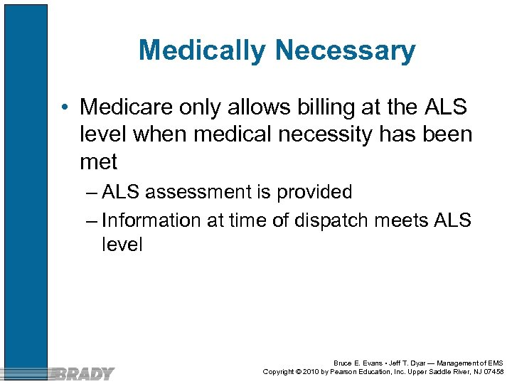 Medically Necessary • Medicare only allows billing at the ALS level when medical necessity