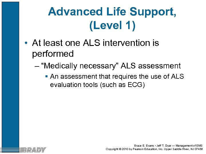 Advanced Life Support, (Level 1) • At least one ALS intervention is performed –