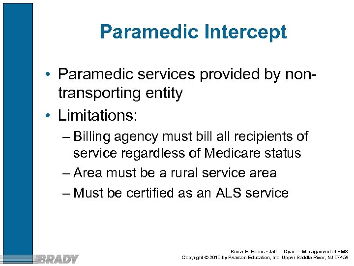Paramedic Intercept • Paramedic services provided by nontransporting entity • Limitations: – Billing agency