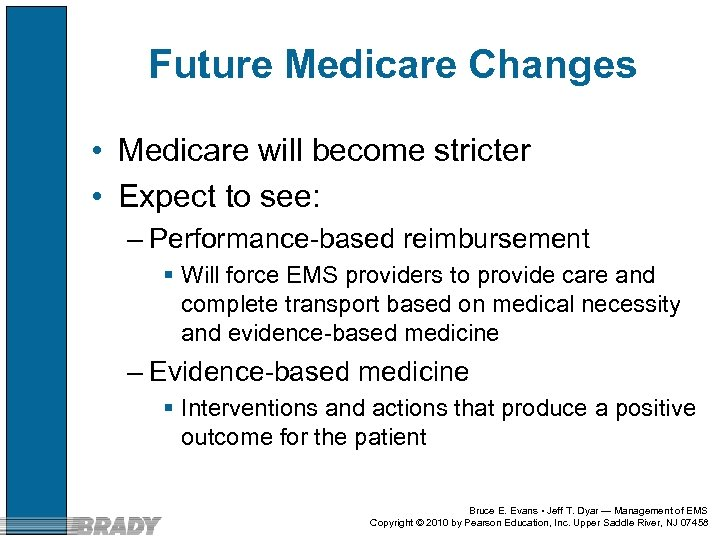 Future Medicare Changes • Medicare will become stricter • Expect to see: – Performance-based