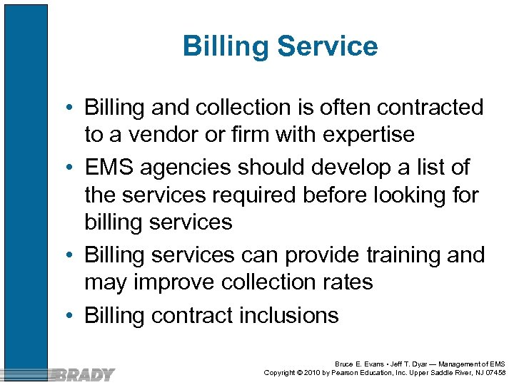 Billing Service • Billing and collection is often contracted to a vendor or firm