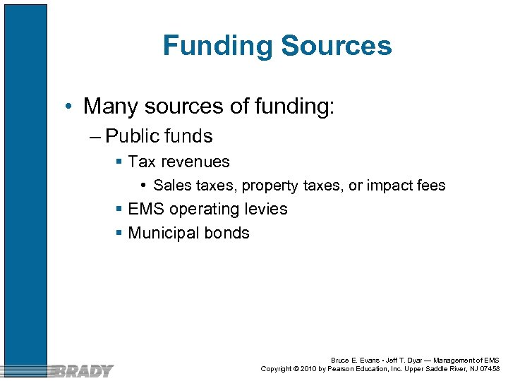 Funding Sources • Many sources of funding: – Public funds § Tax revenues •