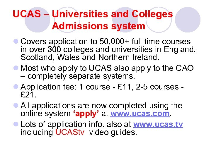 UCAS – Universities and Colleges Admissions system l Covers application to 50, 000+ full
