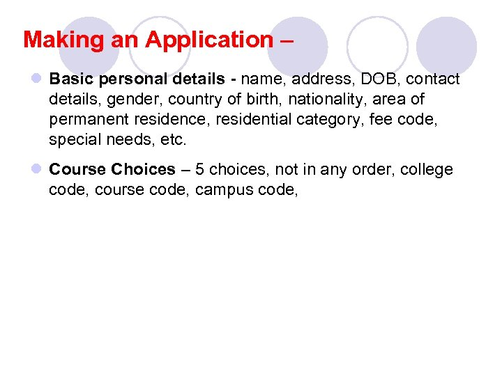 Making an Application – l Basic personal details - name, address, DOB, contact details,