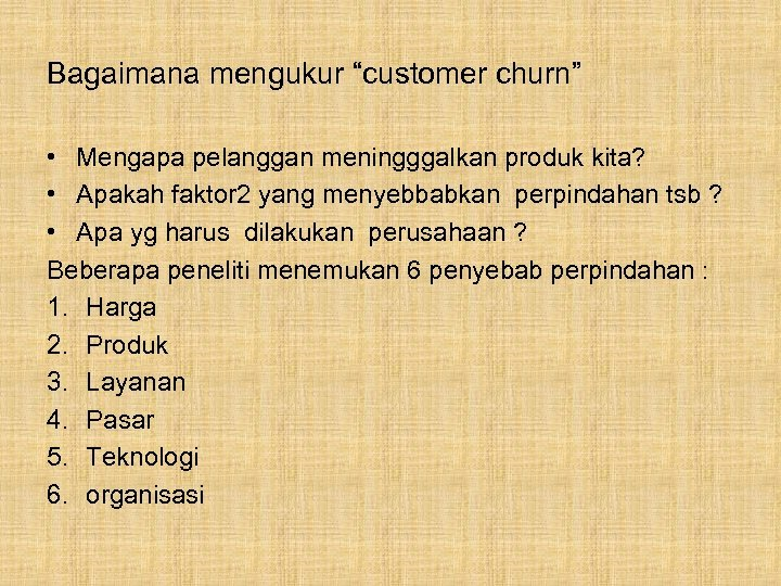 "Bagaimana mengukur ""customer churn"" • Mengapa pelanggan meningggalkan produk kita? • Apakah faktor 2"