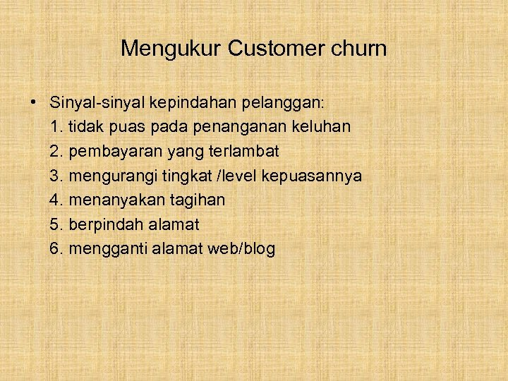 Mengukur Customer churn • Sinyal-sinyal kepindahan pelanggan: 1. tidak puas pada penanganan keluhan 2.