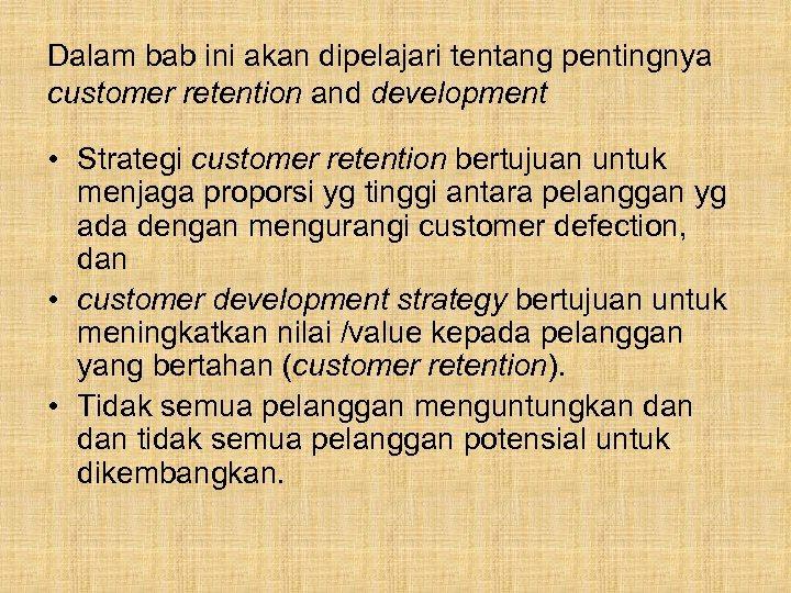Dalam bab ini akan dipelajari tentang pentingnya customer retention and development • Strategi customer