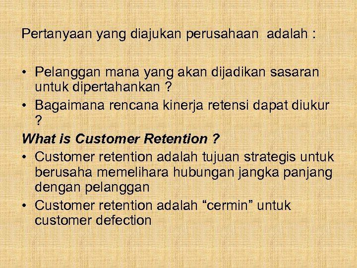 Pertanyaan yang diajukan perusahaan adalah : • Pelanggan mana yang akan dijadikan sasaran untuk