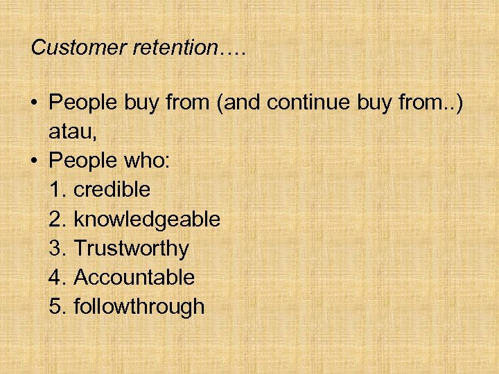 Customer retention…. • People buy from (and continue buy from. . ) atau, •