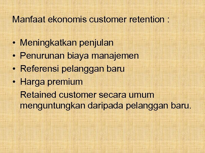 Manfaat ekonomis customer retention : • • Meningkatkan penjulan Penurunan biaya manajemen Referensi pelanggan