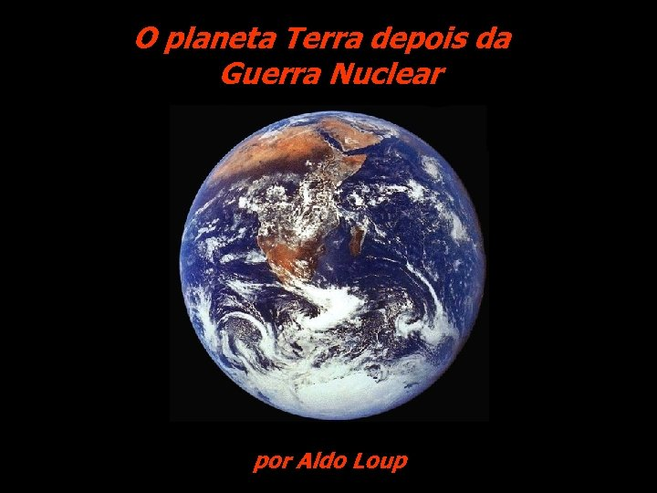 O planeta Terra depois da Guerra Nuclear por Aldo Loup