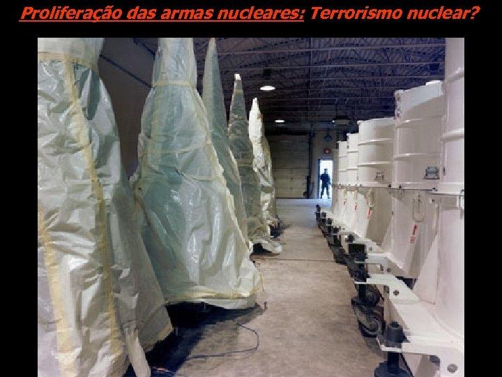 Proliferação das armas nucleares: Terrorismo nuclear?