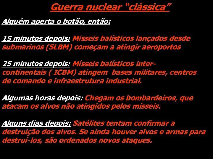 """Guerra nuclear """"clássica"""" Alguém aperta o botão, então: 15 minutos depois: Misseis balísticos lançados"""