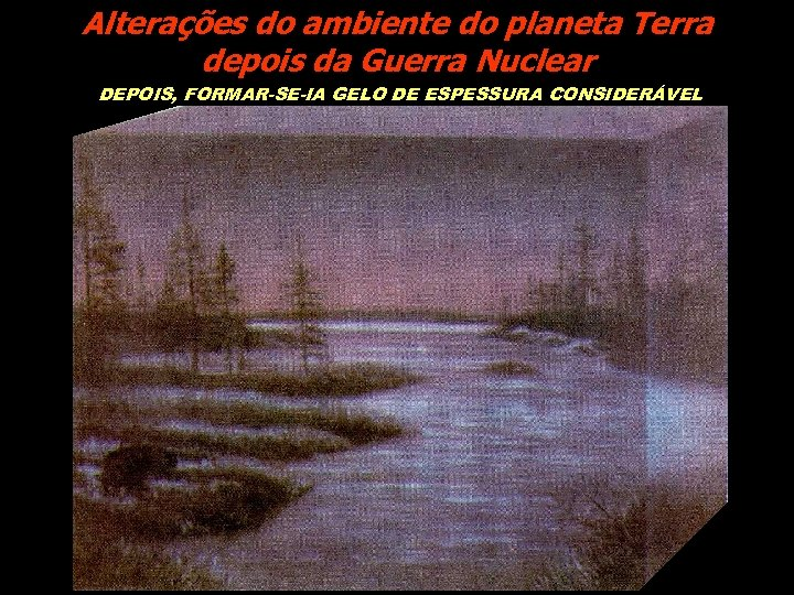 Alterações do ambiente do planeta Terra depois da Guerra Nuclear DEPOIS, FORMAR-SE-IA GELO DE
