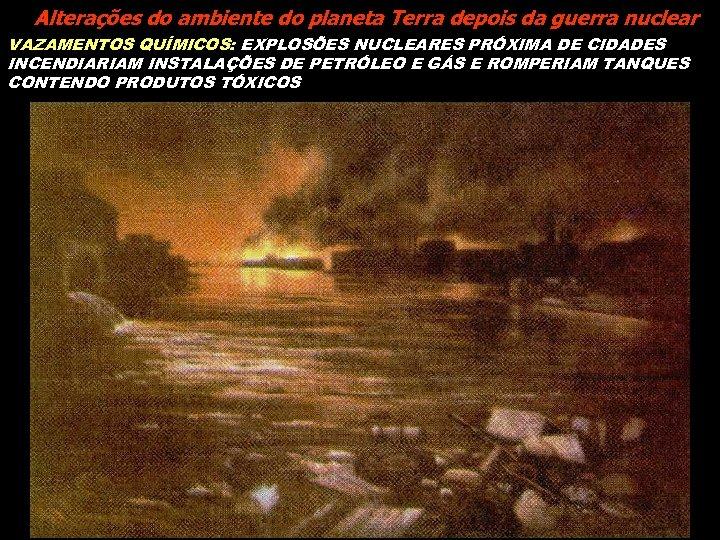 Alterações do ambiente do planeta Terra depois da guerra nuclear VAZAMENTOS QUÍMICOS: EXPLOSÕES NUCLEARES
