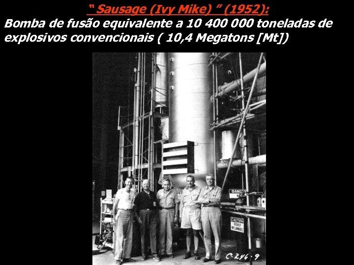 """"""" Sausage (Ivy Mike) """" (1952): Bomba de fusão equivalente a 10 400 000"""