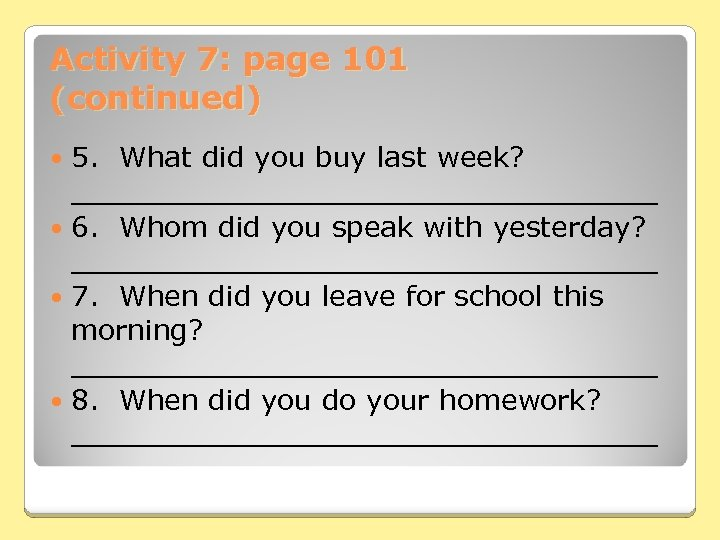 Activity 7: page 101 (continued) 5. What did you buy last week? _________________ 6.