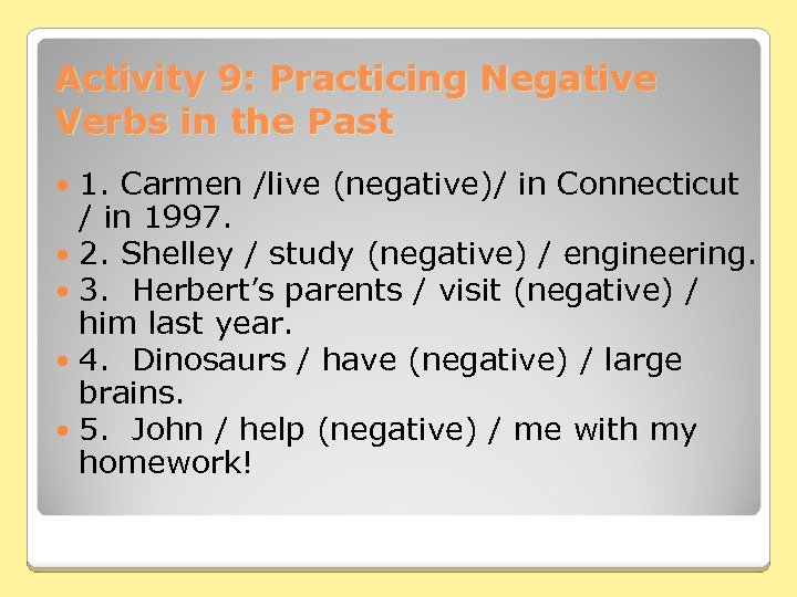 Activity 9: Practicing Negative Verbs in the Past 1. Carmen /live (negative)/ in Connecticut