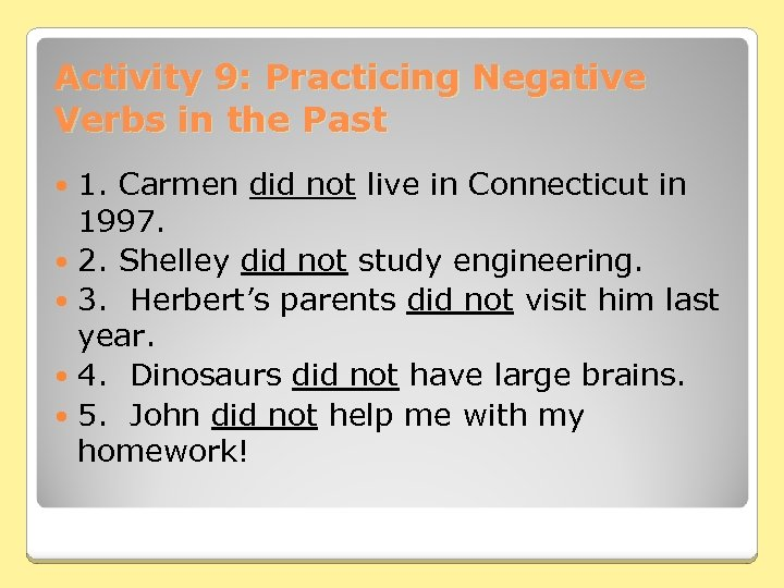 Activity 9: Practicing Negative Verbs in the Past 1. Carmen did not live in
