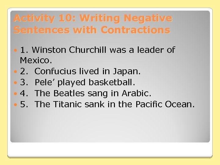 Activity 10: Writing Negative Sentences with Contractions 1. Winston Churchill was a leader of