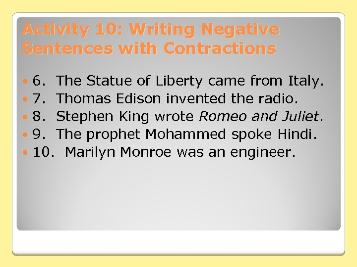 Activity 10: Writing Negative Sentences with Contractions 6. The Statue of Liberty came from