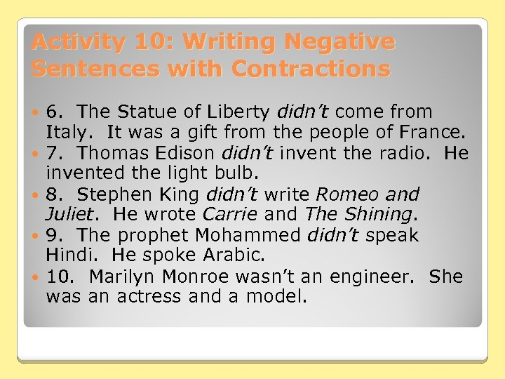 Activity 10: Writing Negative Sentences with Contractions 6. The Statue of Liberty didn't come