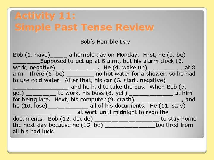 Activity 11: Simple Past Tense Review Bob's Horrible Day Bob (1. have)_____ a horrible