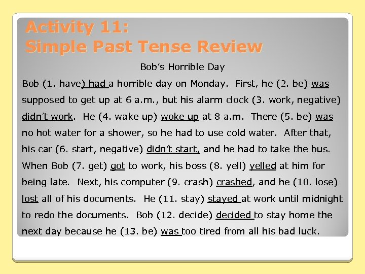 Activity 11: Simple Past Tense Review Bob's Horrible Day Bob (1. have) had a