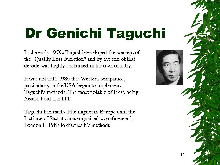 Dr Genichi Taguchi In the early 1970 s Taguchi developed the concept of the
