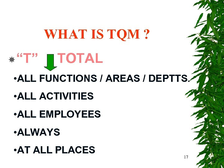 """WHAT IS TQM ? """"T"""" TOTAL • ALL FUNCTIONS / AREAS / DEPTTS. •"""