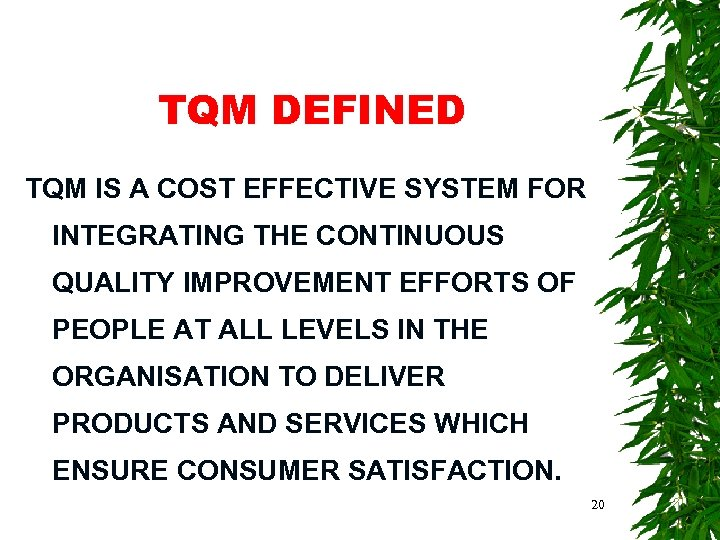 TQM DEFINED TQM IS A COST EFFECTIVE SYSTEM FOR INTEGRATING THE CONTINUOUS QUALITY IMPROVEMENT