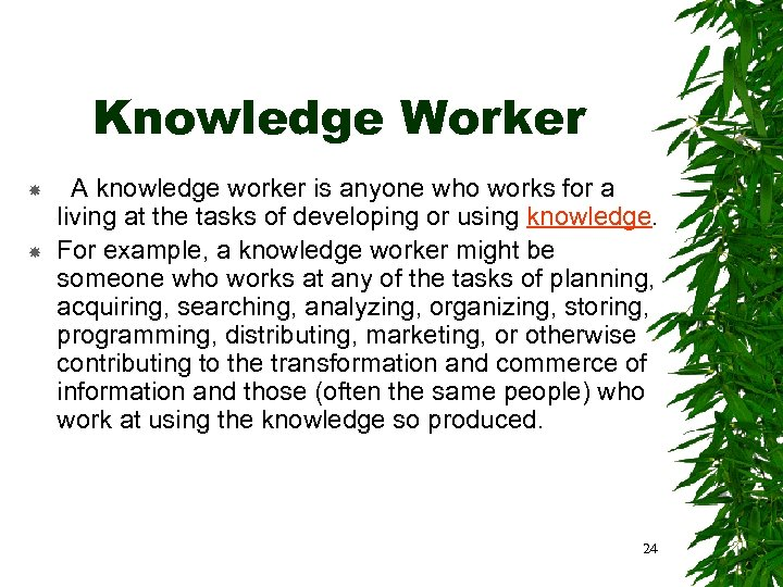 Knowledge Worker A knowledge worker is anyone who works for a living at the