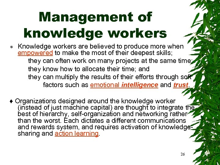 Management of knowledge workers Knowledge workers are believed to produce more when empowered to
