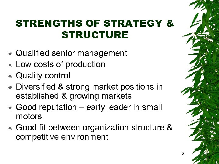 STRENGTHS OF STRATEGY & STRUCTURE Qualified senior management Low costs of production Quality control