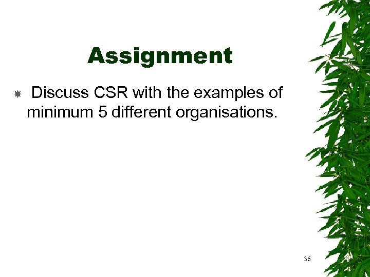 Assignment Discuss CSR with the examples of minimum 5 different organisations. 36