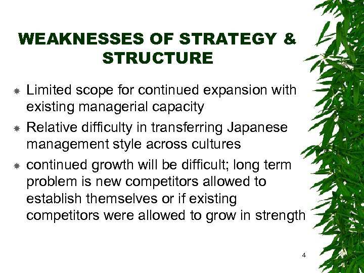 WEAKNESSES OF STRATEGY & STRUCTURE Limited scope for continued expansion with existing managerial capacity