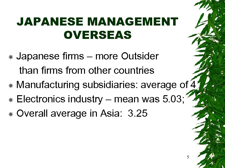 JAPANESE MANAGEMENT OVERSEAS Japanese firms – more Outsider than firms from other countries Manufacturing