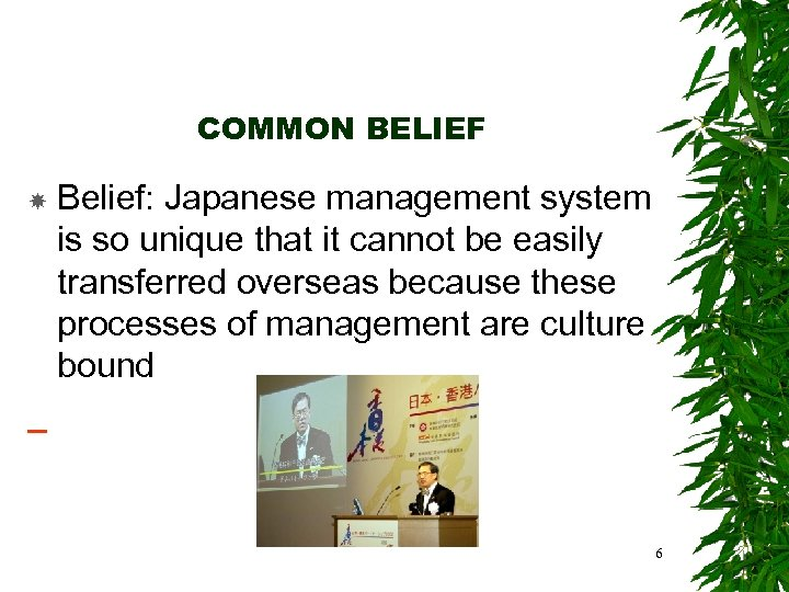COMMON BELIEF Belief: Japanese management system is so unique that it cannot be easily