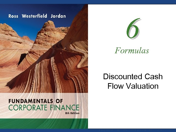 6 Formulas Discounted Cash Flow Valuation Mc. Graw-Hill/Irwin Copyright © 2008 by The Mc.
