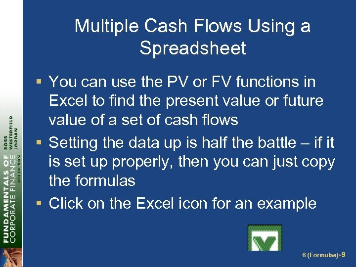 Multiple Cash Flows Using a Spreadsheet § You can use the PV or FV