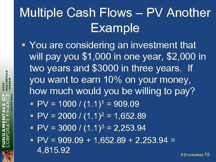 Multiple Cash Flows – PV Another Example § You are considering an investment that