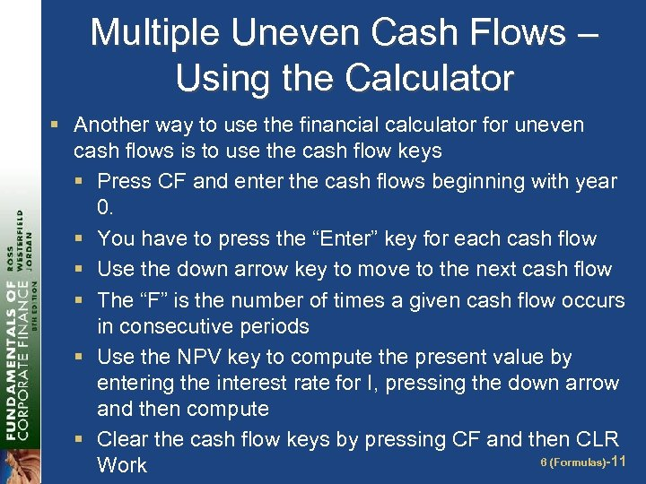 Multiple Uneven Cash Flows – Using the Calculator § Another way to use the