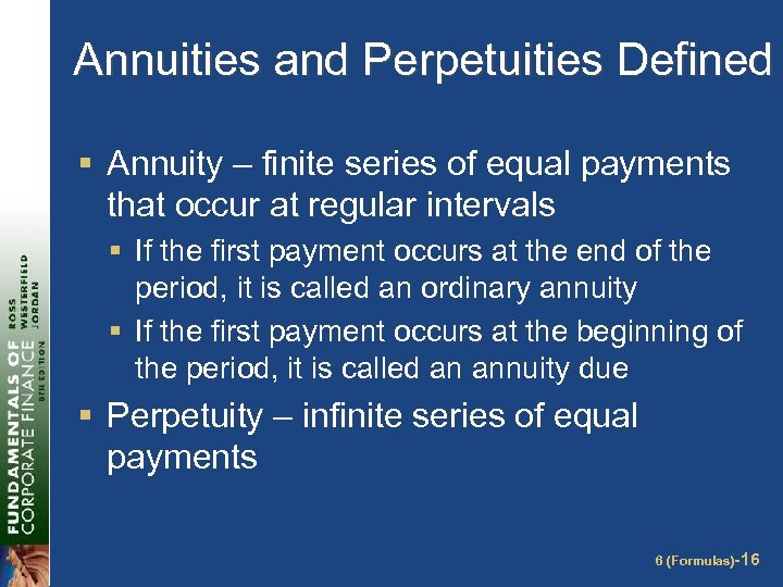 Annuities and Perpetuities Defined § Annuity – finite series of equal payments that occur